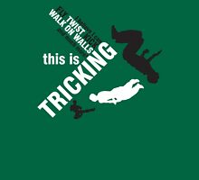 I believe I can FLY, TWIST, KICK and much more: this is TRICKING! Unisex T-Shirt