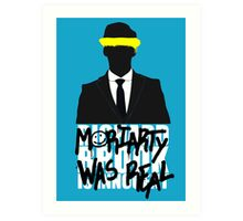 Moriarty Was Real Art Print