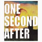 ONE SECOND AFTER by xBLASTxTYRANTx