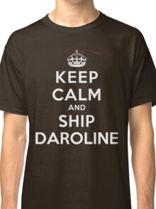 Keep Calm and SHIP Daroline (Vampire Diaries) DS Classic T-Shirt