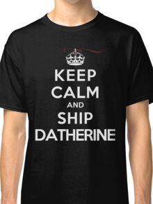 Keep Calm and SHIP Datherine (Vampire Diaries) DS Classic T-Shirt