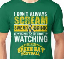 I Don't Always Scream.But When I Do I'M Actually Watching Green Bay Football. Unisex T-Shirt