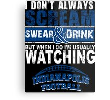 I Don't Always Scream.But When I Do I'M Actually Watching Indianapolis Football. Metal Print