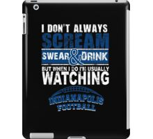 I Don't Always Scream.But When I Do I'M Actually Watching Indianapolis Football. iPad Case/Skin