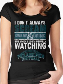 I Don't Always Scream.But When I Do I'M Actually Watching Philadelphia Football. Women's Fitted Scoop T-Shirt