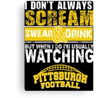 I Don't Always Scream.But When I Do I'M Actually Watching Steelers Football. Canvas Print