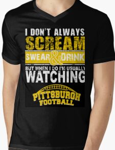 I Don't Always Scream.But When I Do I'M Actually Watching Steelers Football. Mens V-Neck T-Shirt