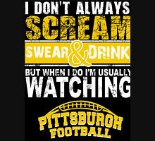 I Don't Always Scream.But When I Do I'M Actually Watching Steelers Football. Unisex T-Shirt
