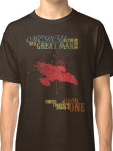 The Mark of a Great Man Classic T-Shirt