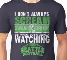 I Don't Always Scream.But When I Do I'M Actually Watching Seattle Football. Unisex T-Shirt