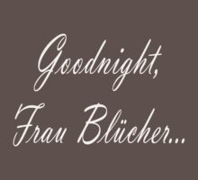 Goodnight Frau Blucher T-Shirt by SpareRoomDesign