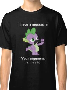 I have a mustache, your argument is invalid. Classic T-Shirt