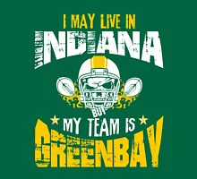 I May Live In Indiana. My Team Is Green Bay. Unisex T-Shirt