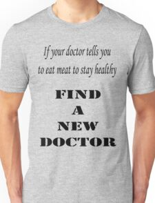 Find a New Doctor Unisex T-Shirt