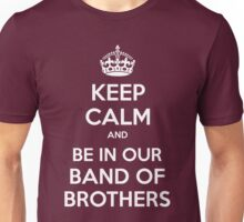 KEEP CALM and Be in Our Band of Brothers Unisex T-Shirt
