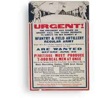 Urgent! The president has issued an urgent call for 70000 recruits to complete the new regiments of infantry & field artillery regular Army Canvas Print
