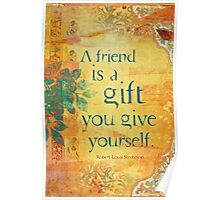 A Friend is a Gift You Give to Yourself Poster