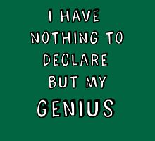 I Have Nothing to Declare but my Genius T-Shirt