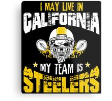 I May Live In California. My Team Is Steelers. Metal Print