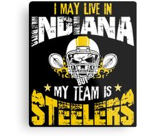 I May Live In Indiana. My Team Is Steelers. Metal Print