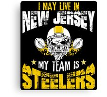 I May Live In New Jersey. My Team Is Steelers. Canvas Print