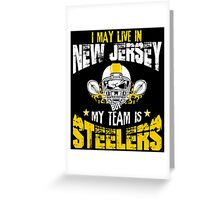 I May Live In New Jersey. My Team Is Steelers. Greeting Card