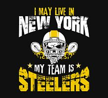 I May Live In New York. My Team Is Steelers. Unisex T-Shirt