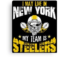 I May Live In New York. My Team Is Steelers. Canvas Print
