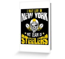 I May Live In New York. My Team Is Steelers. Greeting Card