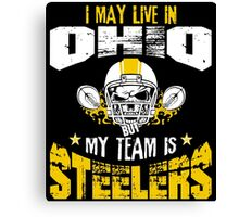 I May Live In Ohio. My Team Is Steelers. Canvas Print