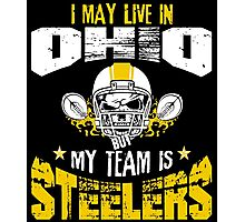 I May Live In Ohio. My Team Is Steelers. Photographic Print
