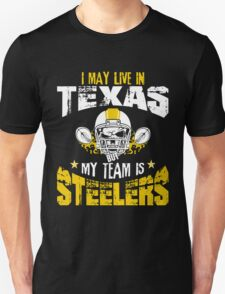 I May Live In Texas. My Team Is Steelers. Unisex T-Shirt