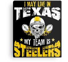 I May Live In Texas. My Team Is Steelers. Metal Print