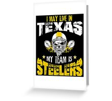 I May Live In Texas. My Team Is Steelers. Greeting Card