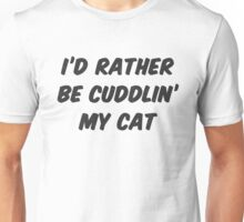 I'd Rather Be Cuddling My Cat Unisex T-Shirt