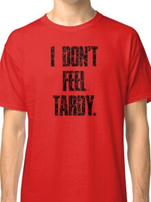 I DON'T FEEL TARDY. - STRIPES Classic T-Shirt