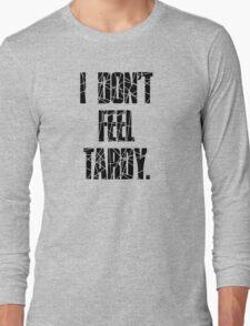 I DON'T FEEL TARDY. - STRIPES Long Sleeve T-Shirt