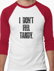 I DON'T FEEL TARDY. - STRIPES Men's Baseball ¾ T-Shirt