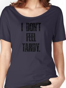 I DON'T FEEL TARDY. - STRIPES Women's Relaxed Fit T-Shirt
