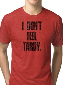 I DON'T FEEL TARDY. - STRIPES Tri-blend T-Shirt