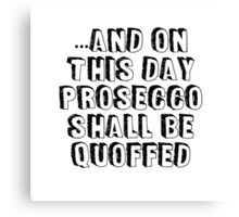 And On this Day - Prosecco Canvas Print