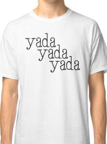 Yada, Yada, Yada... Classic T-Shirt