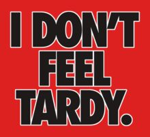 I DON'T FEEL TARDY. by cpinteractive