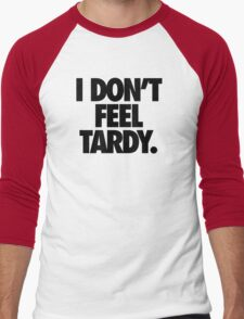 I DON'T FEEL TARDY. Men's Baseball ¾ T-Shirt