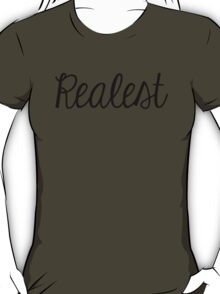 Realest. T-Shirt