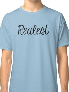 Realest. Classic T-Shirt