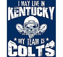 I May Live In Kentucky. My Team Is Colts. Photographic Print