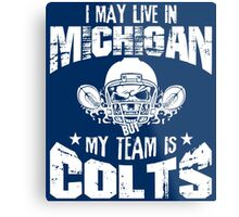 I May Live In Michigan. My Team Is Colts. Metal Print
