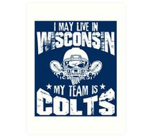 I May Live In Wisconsin. My Team Is Colts. Art Print