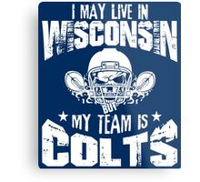 I May Live In Wisconsin. My Team Is Colts. Metal Print